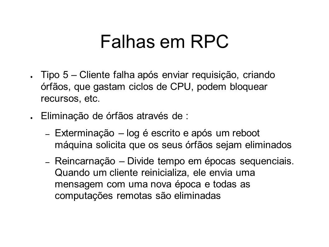 Falhas em RPC Tipo 5 – Cliente falha após enviar requisição, criando órfãos, que gastam ciclos de CPU, podem bloquear recursos, etc. Eliminação de órf