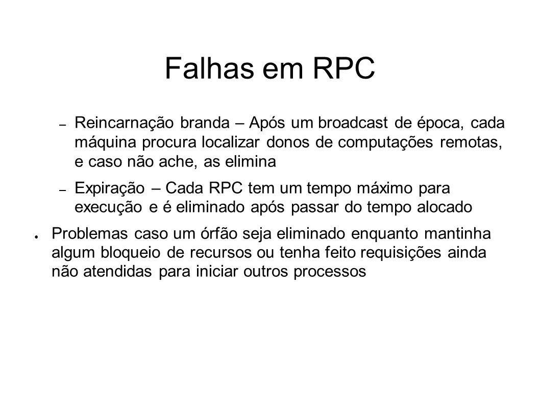 Falhas em RPC – Reincarnação branda – Após um broadcast de época, cada máquina procura localizar donos de computações remotas, e caso não ache, as eli