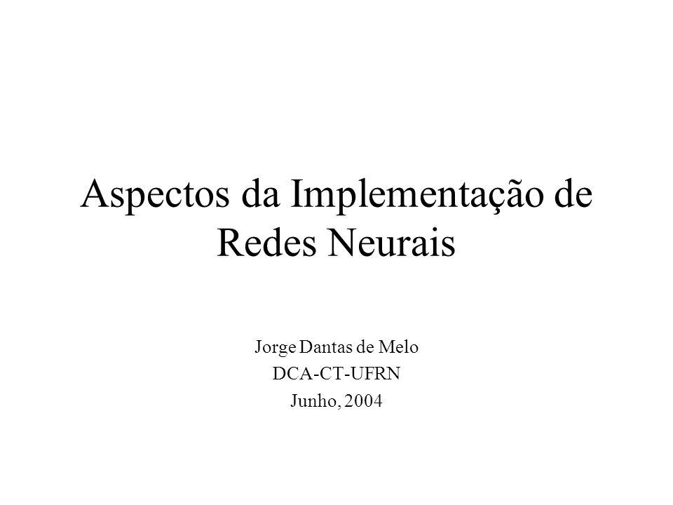 Aspectos da Implementação de Redes Neurais Jorge Dantas de Melo DCA-CT-UFRN Junho, 2004