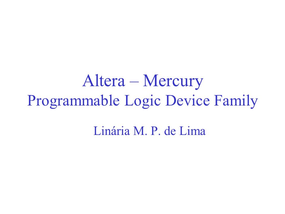 Altera – Mercury Programmable Logic Device Family Linária M. P. de Lima