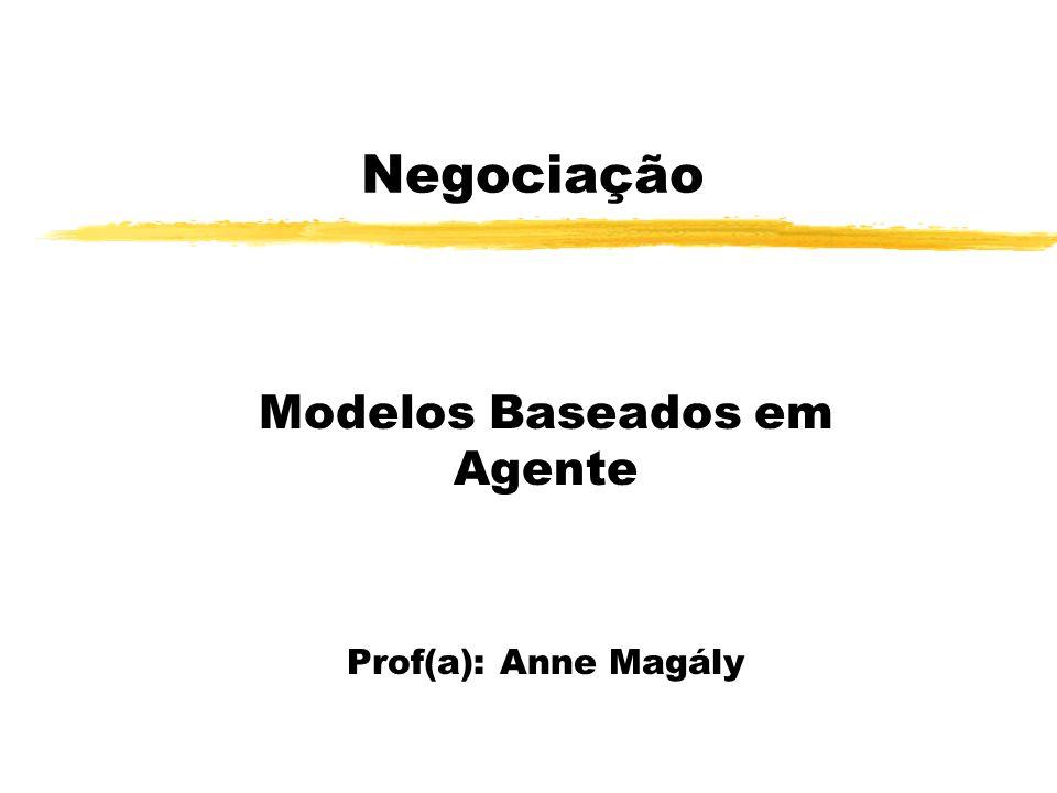 Negociação Modelos Baseados em Agente Prof(a): Anne Magály