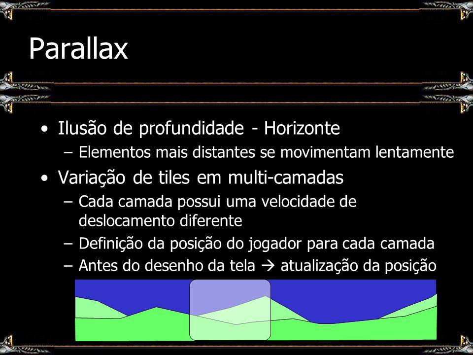 Parallax Ilusão de profundidade - Horizonte –Elementos mais distantes se movimentam lentamente Variação de tiles em multi-camadas –Cada camada possui