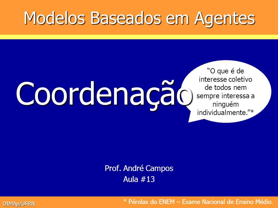 DIMAp/UFRN Modelos Baseados em Agentes Prof. André Campos Aula #13 O que é de interesse coletivo de todos nem sempre interessa a ninguém individualmen