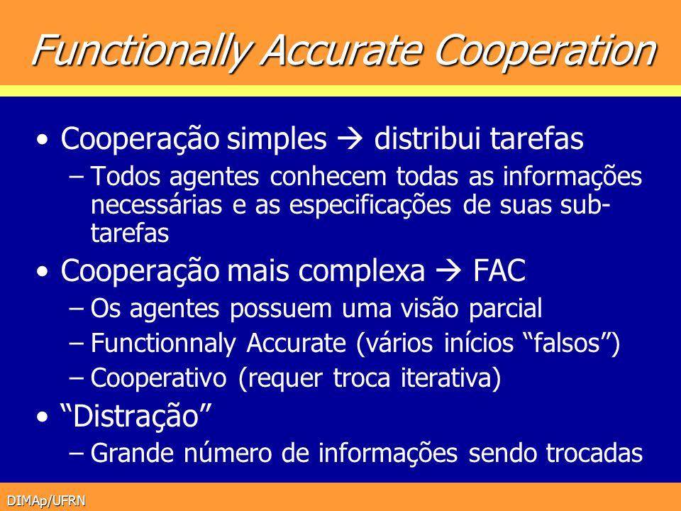 DIMAp/UFRN Functionally Accurate Cooperation Cooperação simples distribui tarefas –Todos agentes conhecem todas as informações necessárias e as especi
