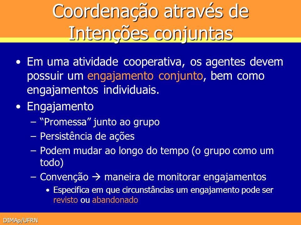 DIMAp/UFRN Coordenação através de Intenções conjuntas Em uma atividade cooperativa, os agentes devem possuir um engajamento conjunto, bem como engajam