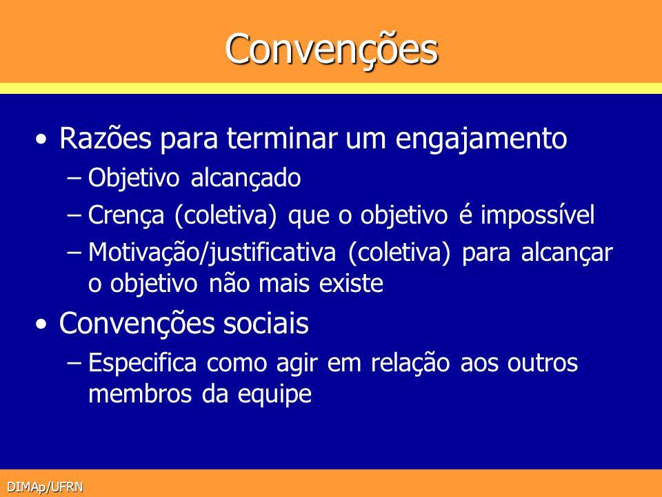DIMAp/UFRN Convenções Razões para terminar um engajamento –Objetivo alcançado –Crença (coletiva) que o objetivo é impossível –Motivação/justificativa