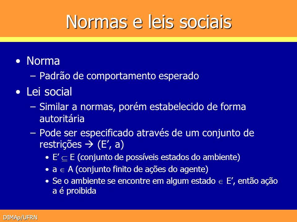 DIMAp/UFRN Normas e leis sociais Norma –Padrão de comportamento esperado Lei social –Similar a normas, porém estabelecido de forma autoritária –Pode s