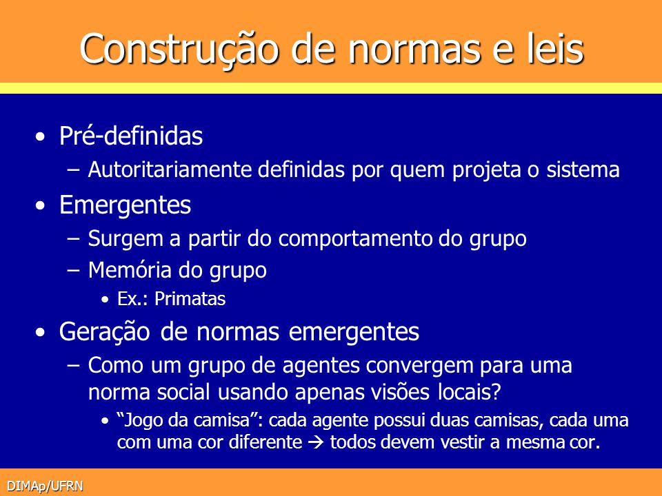 DIMAp/UFRN Construção de normas e leis Pré-definidas –Autoritariamente definidas por quem projeta o sistema Emergentes –Surgem a partir do comportamen