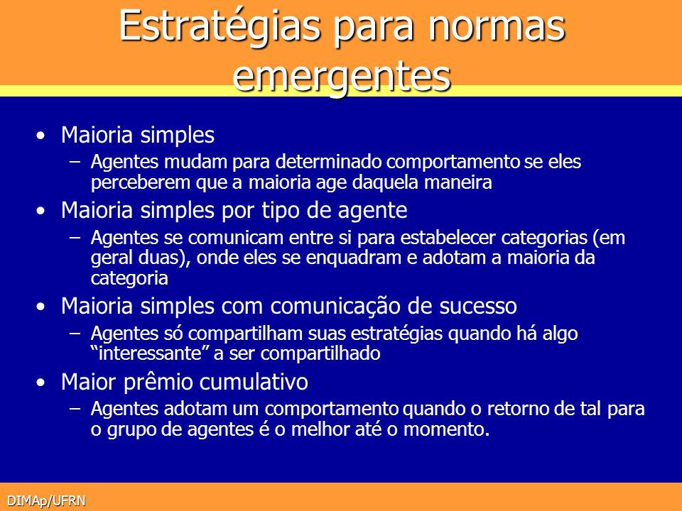 DIMAp/UFRN Estratégias para normas emergentes Maioria simples –Agentes mudam para determinado comportamento se eles perceberem que a maioria age daque