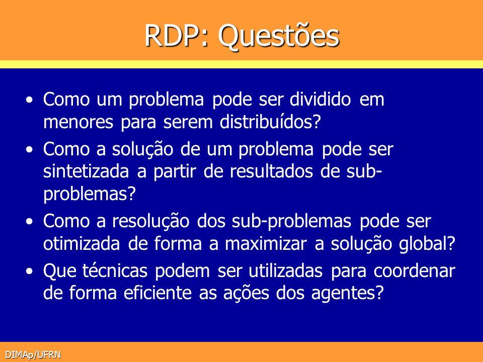 DIMAp/UFRN RDP: Questões Como um problema pode ser dividido em menores para serem distribuídos? Como a solução de um problema pode ser sintetizada a p