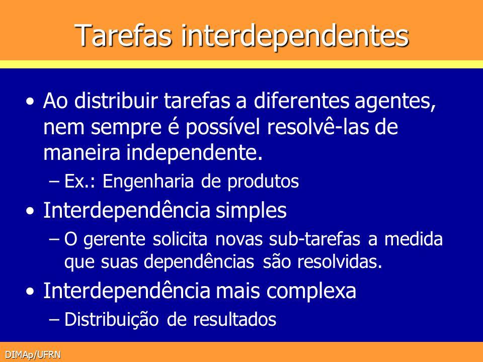 DIMAp/UFRN Tarefas interdependentes Ao distribuir tarefas a diferentes agentes, nem sempre é possível resolvê-las de maneira independente. –Ex.: Engen