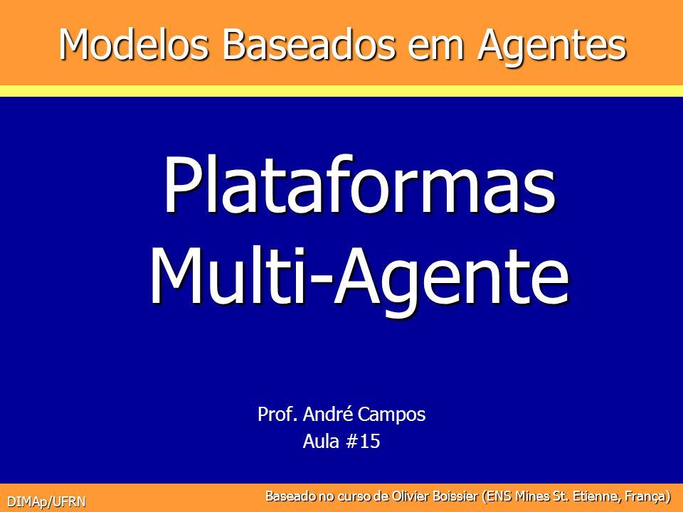 DIMAp/UFRN Modelos Baseados em Agentes Prof. André Campos Aula #15 PlataformasMulti-Agente Baseado no curso de Olivier Boissier (ENS Mines St. Etienne