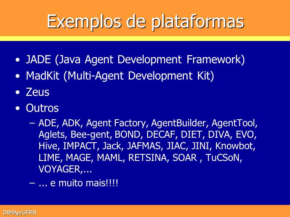 DIMAp/UFRN Exemplos de plataformas JADE (Java Agent Development Framework) MadKit (Multi-Agent Development Kit) Zeus Outros –ADE, ADK, Agent Factory,