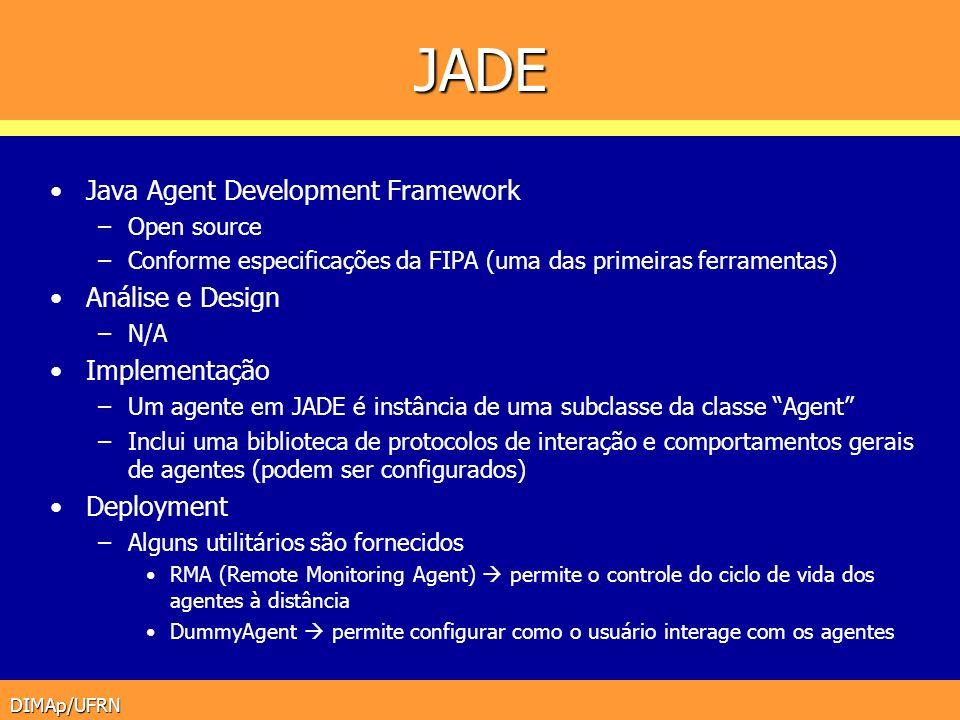 DIMAp/UFRN JADE Java Agent Development Framework –Open source –Conforme especificações da FIPA (uma das primeiras ferramentas) Análise e Design –N/A I