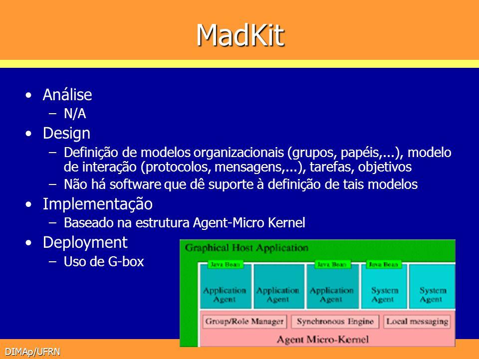 DIMAp/UFRN MadKit Análise –N/A Design –Definição de modelos organizacionais (grupos, papéis,...), modelo de interação (protocolos, mensagens,...), tar