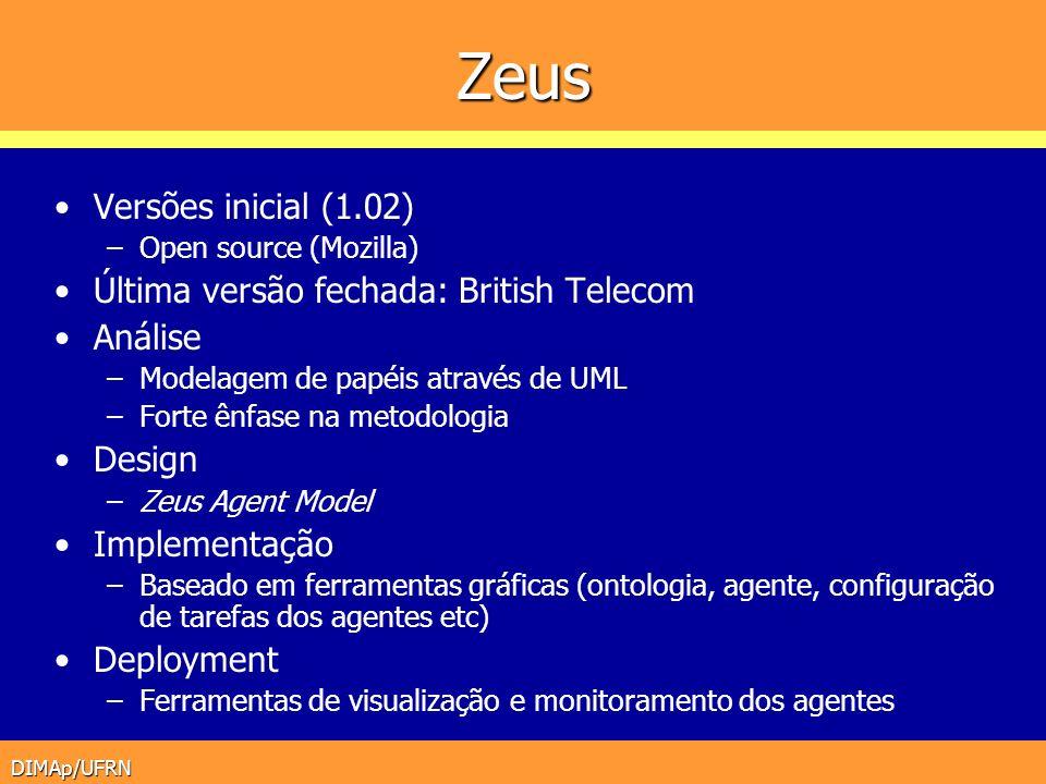 DIMAp/UFRN Zeus Versões inicial (1.02) –Open source (Mozilla) Última versão fechada: British Telecom Análise –Modelagem de papéis através de UML –Fort