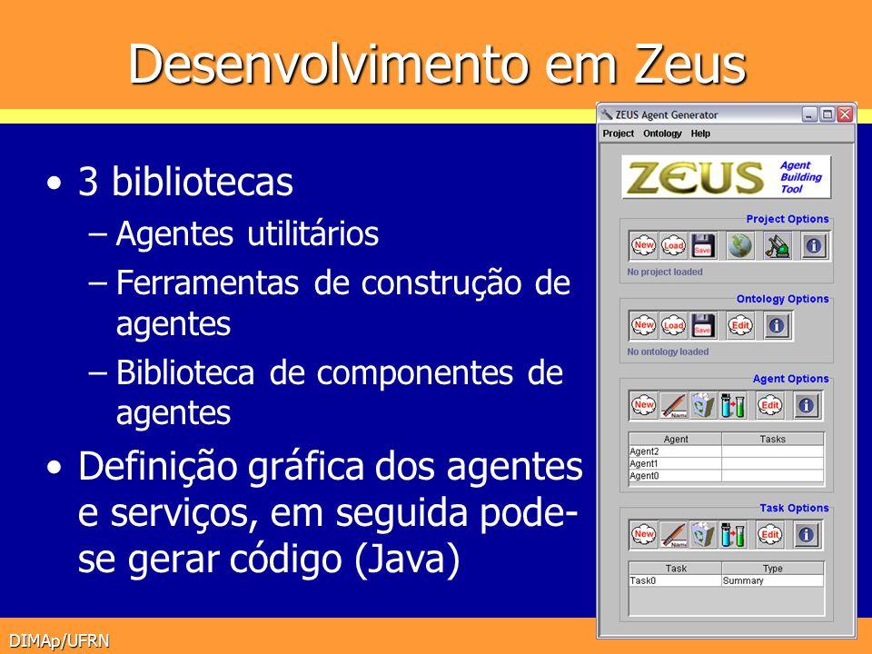 DIMAp/UFRN Desenvolvimento em Zeus 3 bibliotecas –Agentes utilitários –Ferramentas de construção de agentes –Biblioteca de componentes de agentes Defi