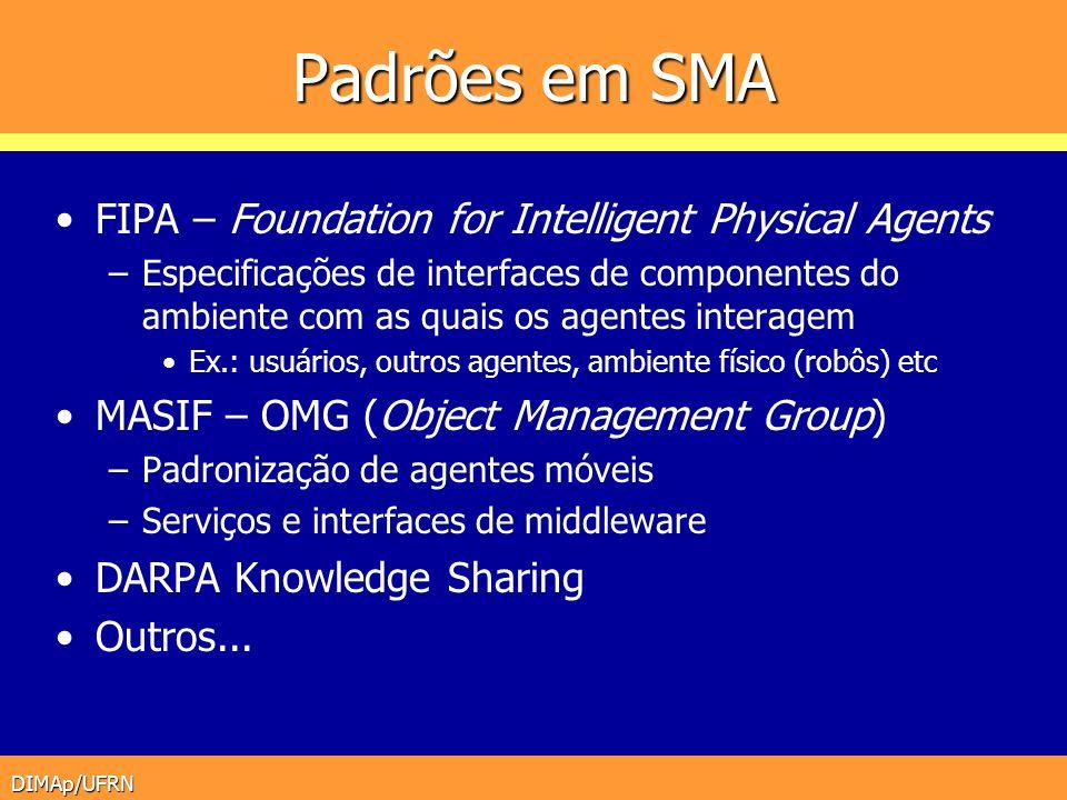 DIMAp/UFRN MadKit Análise –N/A Design –Definição de modelos organizacionais (grupos, papéis,...), modelo de interação (protocolos, mensagens,...), tarefas, objetivos –Não há software que dê suporte à definição de tais modelos Implementação –Baseado na estrutura Agent-Micro Kernel Deployment –Uso de G-box
