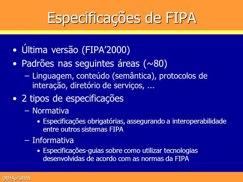 DIMAp/UFRN Especificações de FIPA Última versão (FIPA2000) Padrões nas seguintes áreas (~80) –Linguagem, conteúdo (semântica), protocolos de interação