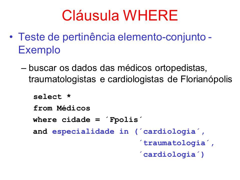 Cláusula WHERE Teste de pertinência elemento-conjunto - Exemplo –buscar os dados das médicos ortopedistas, traumatologistas e cardiologistas de Floria