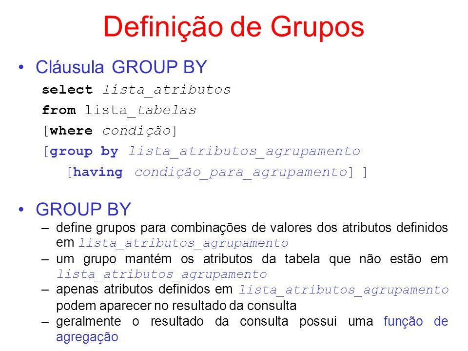 Definição de Grupos Exemplo select especialidade, count(*) from Médicos group by especialidade especialidadegrupos ortopediacodmnomeidadeRGcidadenroa 1João401000010000Fpolis1 4Carlos281100011000Joinville pediatriacodmnomeidadeRGcidadenroa 3Pedro511100010000Fpolis2 neurologiacodmnomeidadeRGcidadenroa 5Márcia331100011100Biguaçu3 traumatologiacodmnomeidadeRGcidadenroa 2Maria421000011000Blumenau2 6Joana371111110000Fpolis3 7Mauro531111000011Blumenau2 especialidadeCount ortopedia2 pediatira1 neurologia1 traumatologia3