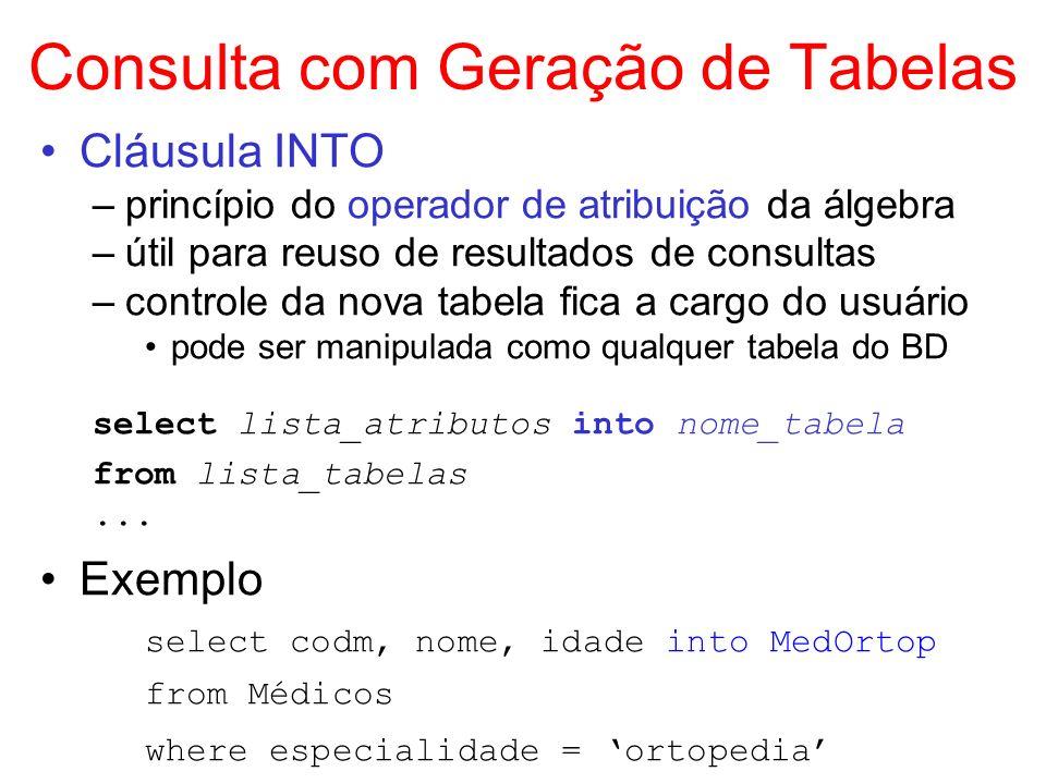 Consulta com Geração de Tabelas Cláusula INTO –princípio do operador de atribuição da álgebra –útil para reuso de resultados de consultas –controle da