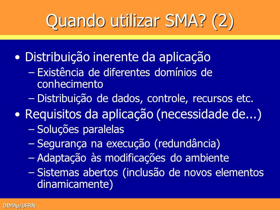 DIMAp/UFRN Quando utilizar SMA? (2) Distribuição inerente da aplicação –Existência de diferentes domínios de conhecimento –Distribuição de dados, cont