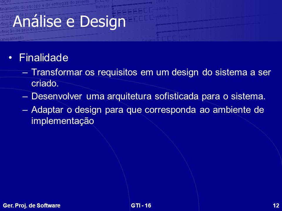 Ger. Proj. de SoftwareGTI - 1612 Análise e Design Finalidade –Transformar os requisitos em um design do sistema a ser criado. –Desenvolver uma arquite