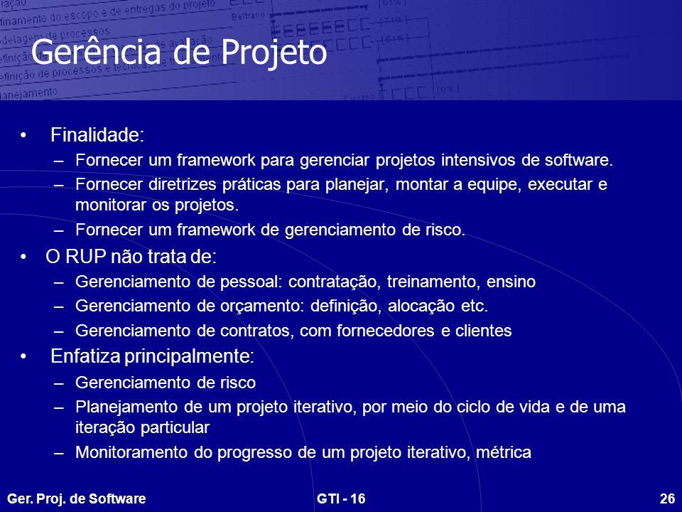 Ger. Proj. de SoftwareGTI - 1626 Gerência de Projeto Finalidade: –Fornecer um framework para gerenciar projetos intensivos de software. –Fornecer dire