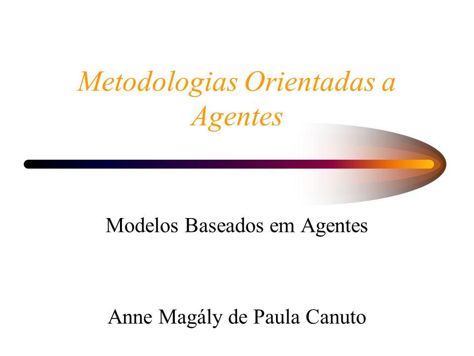 Metodologias Orientadas a Agentes Modelos Baseados em Agentes Anne Magály de Paula Canuto