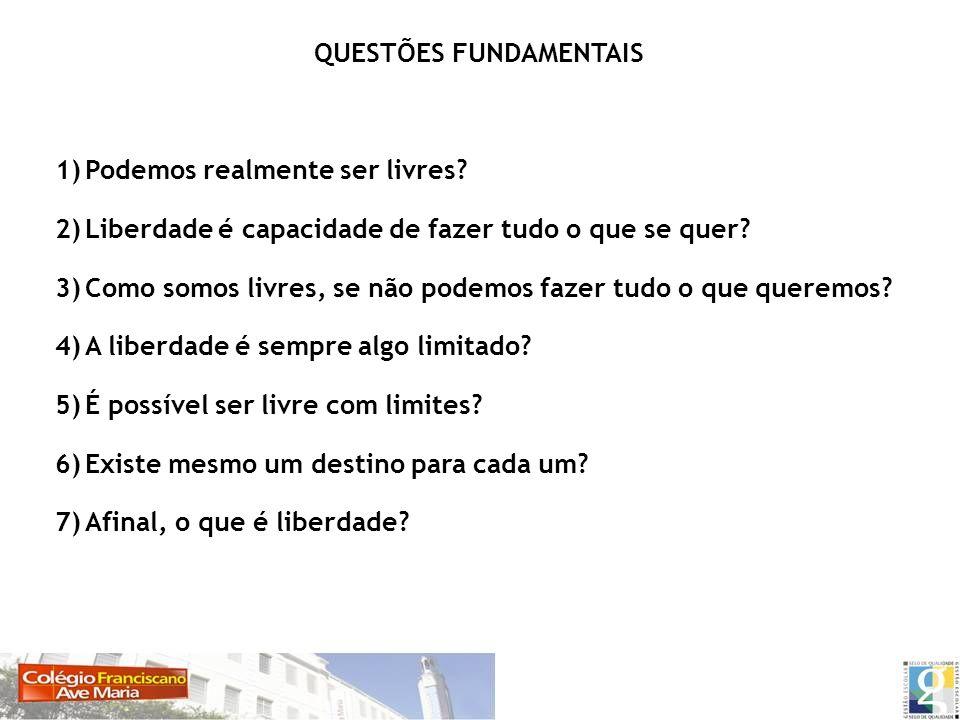 QUESTÕES FUNDAMENTAIS 1)Podemos realmente ser livres? 2)Liberdade é capacidade de fazer tudo o que se quer? 3)Como somos livres, se não podemos fazer
