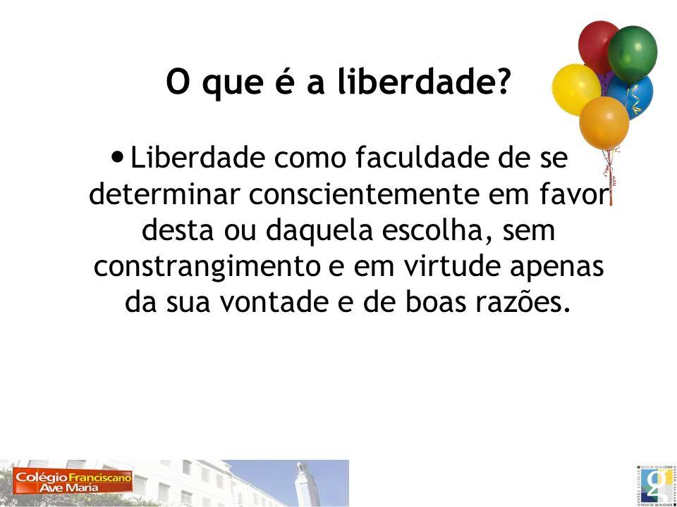 O que é a liberdade? Liberdade como faculdade de se determinar conscientemente em favor desta ou daquela escolha, sem constrangimento e em virtude ape