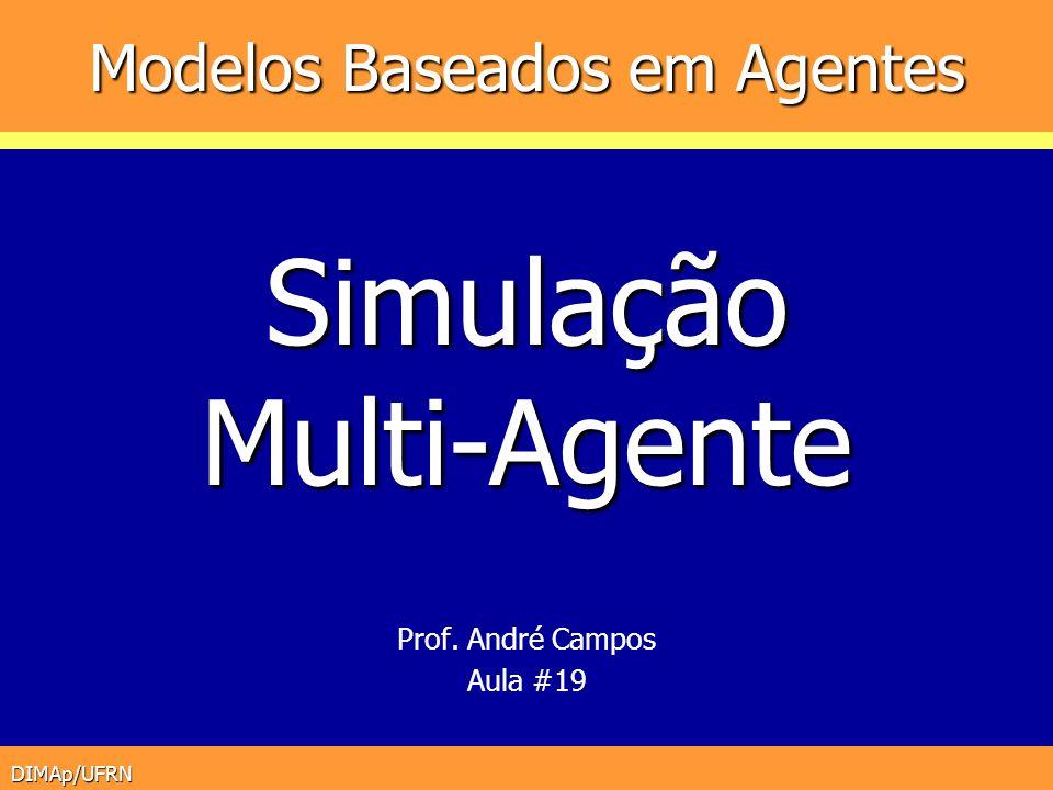 DIMAp/UFRN Modelos Baseados em Agentes Prof. André Campos Aula #19 SimulaçãoMulti-Agente
