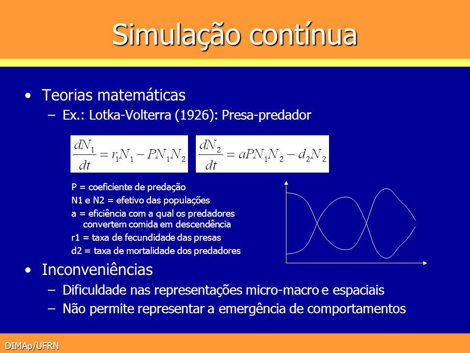 DIMAp/UFRN Simulação contínua Teorias matemáticas –Ex.: Lotka-Volterra (1926): Presa-predador P = coeficiente de predação N1 e N2 = efetivo das popula