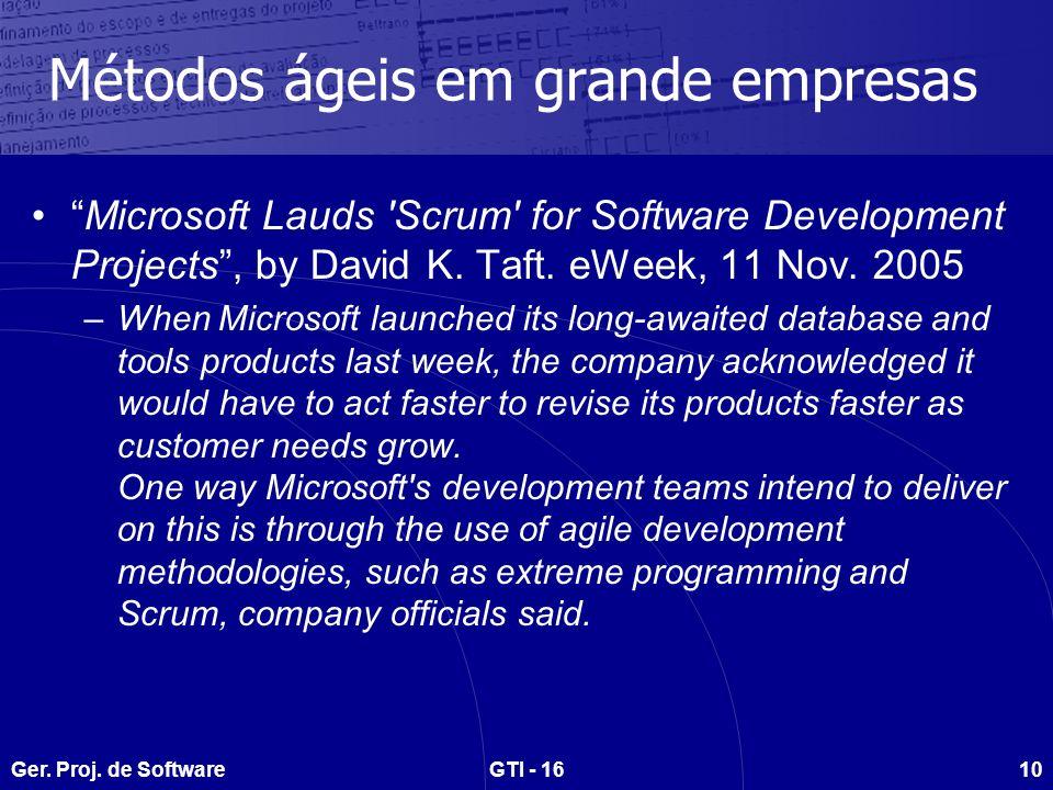 Ger. Proj. de SoftwareGTI - 1610 Métodos ágeis em grande empresas Microsoft Lauds 'Scrum' for Software Development Projects, by David K. Taft. eWeek,