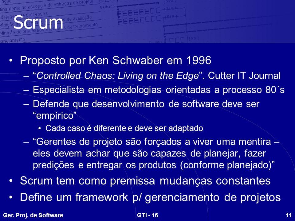 Ger. Proj. de SoftwareGTI - 1611 Scrum Proposto por Ken Schwaber em 1996 –Controlled Chaos: Living on the Edge. Cutter IT Journal –Especialista em met