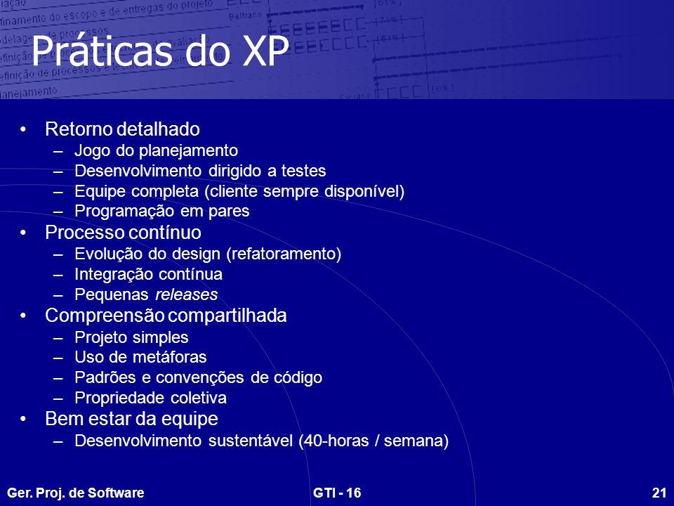 Ger. Proj. de SoftwareGTI - 1621 Práticas do XP Retorno detalhado –Jogo do planejamento –Desenvolvimento dirigido a testes –Equipe completa (cliente s