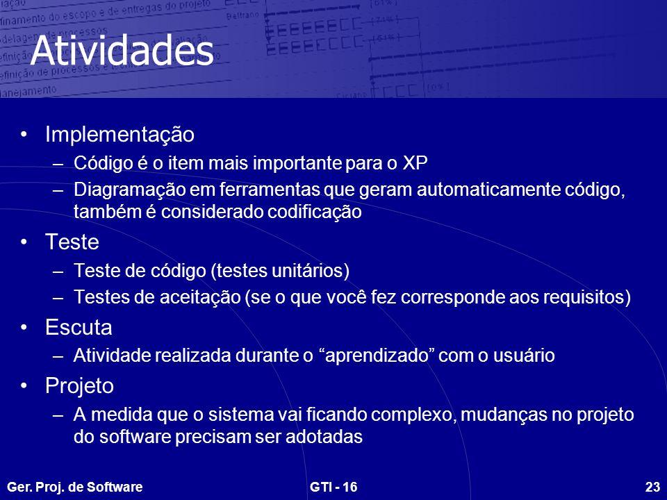 Ger. Proj. de SoftwareGTI - 1623 Atividades Implementação –Código é o item mais importante para o XP –Diagramação em ferramentas que geram automaticam