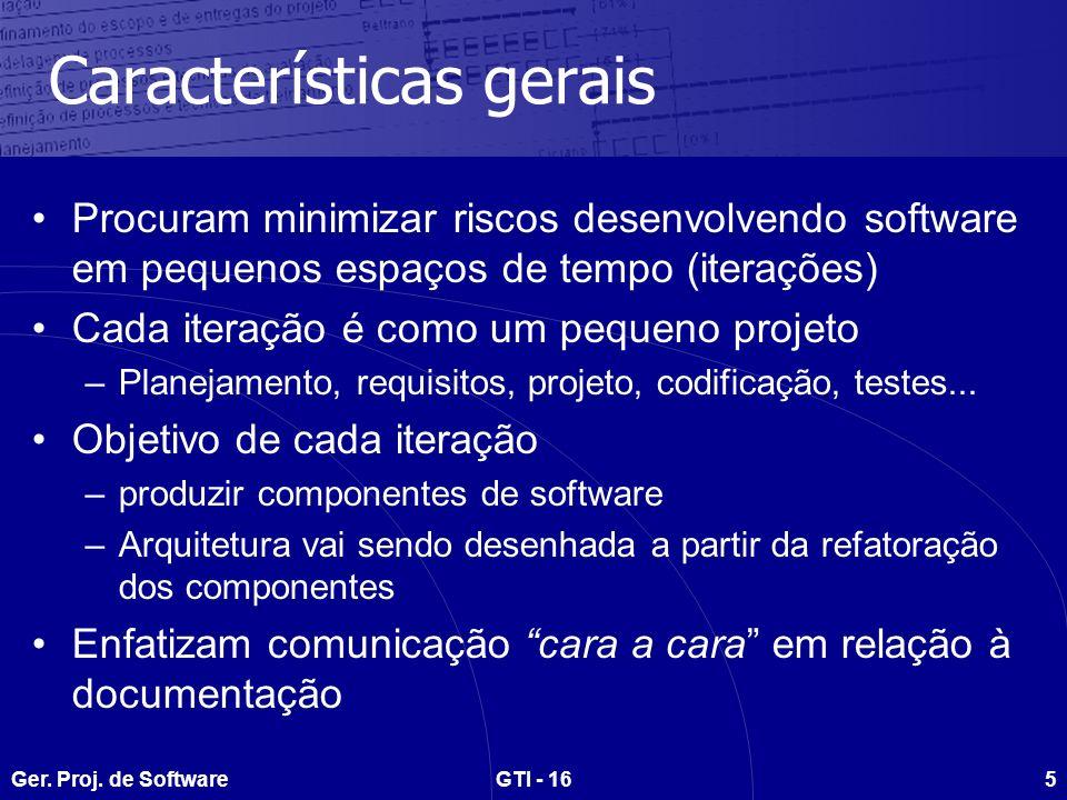 Ger. Proj. de SoftwareGTI - 165 Características gerais Procuram minimizar riscos desenvolvendo software em pequenos espaços de tempo (iterações) Cada