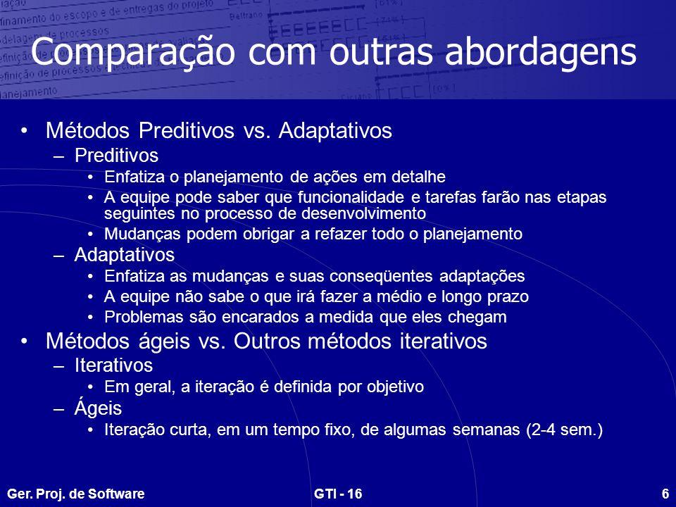 Ger. Proj. de SoftwareGTI - 166 Comparação com outras abordagens Métodos Preditivos vs. Adaptativos –Preditivos Enfatiza o planejamento de ações em de
