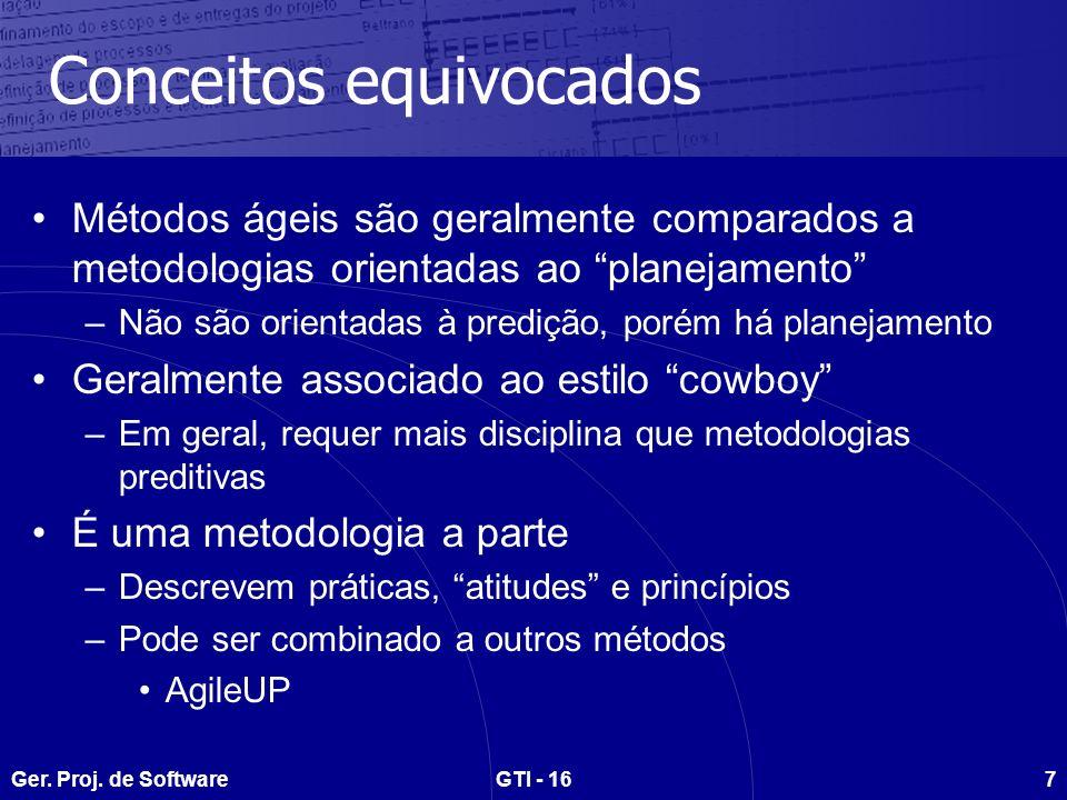 Ger. Proj. de SoftwareGTI - 167 Conceitos equivocados Métodos ágeis são geralmente comparados a metodologias orientadas ao planejamento –Não são orien