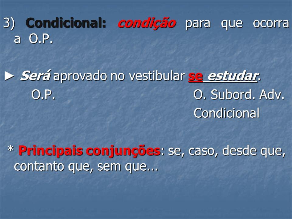 3) Condicional: condição para que ocorra a O.P.Será aprovado no vestibular se estudar.