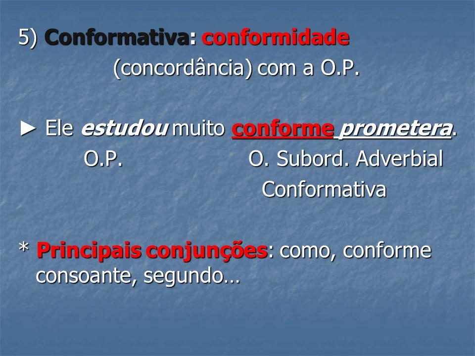 5) Conformativa: conformidade (concordância) com a O.P.