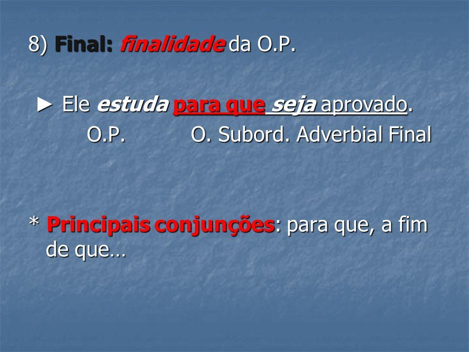 8) Final: finalidade da O.P.Ele estuda para que seja aprovado.