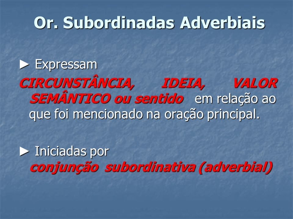 CLASSIFIQUE AS ORAÇÕES SUBORDINADAS ADVERBIAIS A SEGUIR: