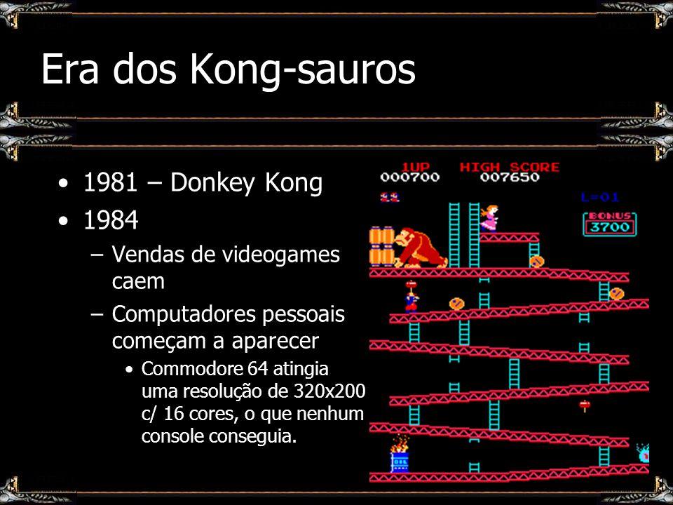 Era dos Kong-sauros 1981 – Donkey Kong 1984 –Vendas de videogames caem –Computadores pessoais começam a aparecer Commodore 64 atingia uma resolução de