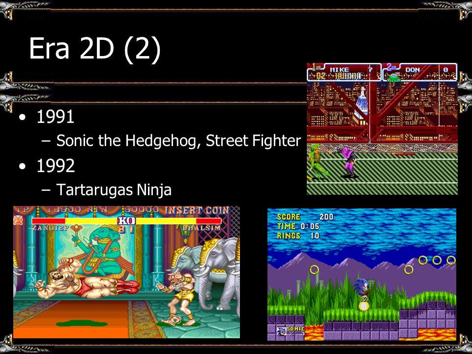 Era 2D (2) 1991 –Sonic the Hedgehog, Street Fighter 1992 –Tartarugas Ninja