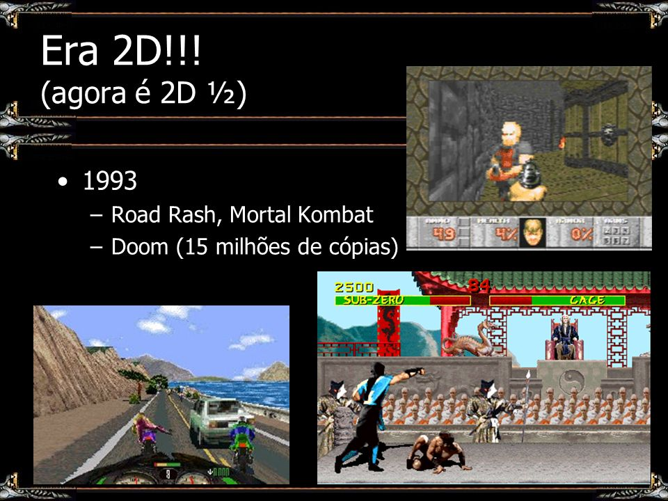 Era 2D!!! (agora é 2D ½) 1993 –Road Rash, Mortal Kombat –Doom (15 milhões de cópias)