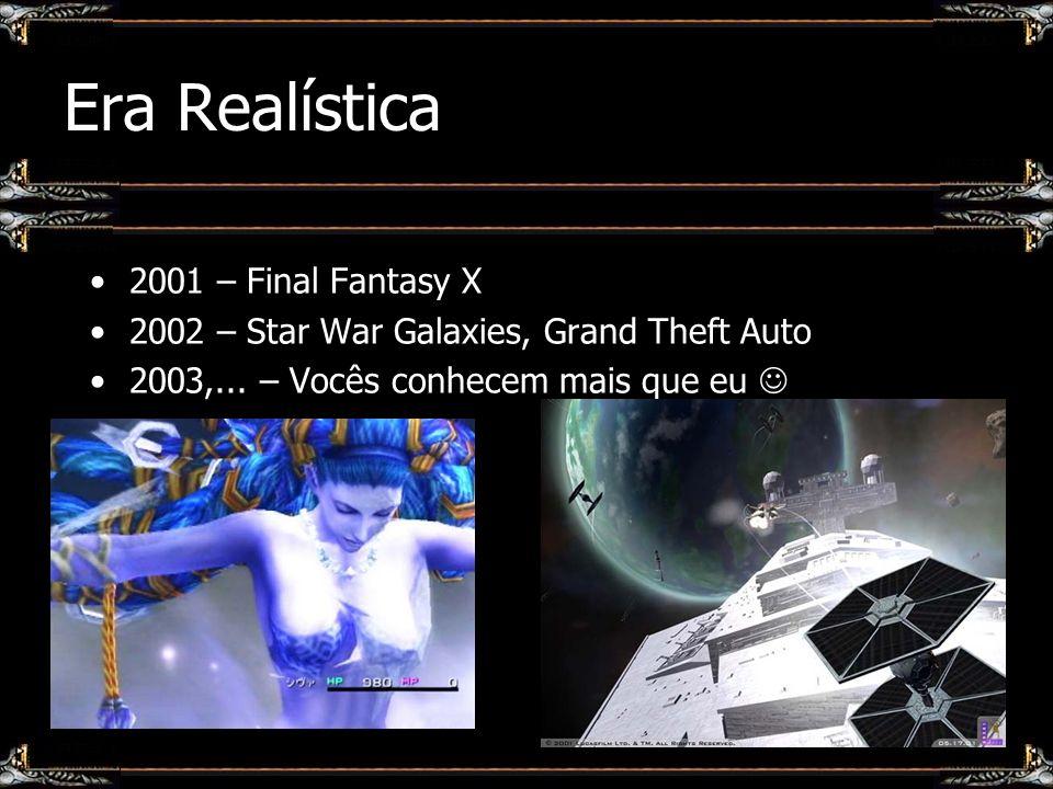 Era Realística 2001 – Final Fantasy X 2002 – Star War Galaxies, Grand Theft Auto 2003,... – Vocês conhecem mais que eu