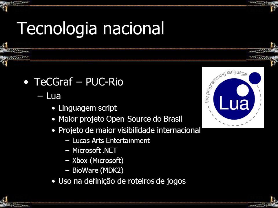 Tecnologia nacional TeCGraf – PUC-Rio –Lua Linguagem script Maior projeto Open-Source do Brasil Projeto de maior visibilidade internacional –Lucas Art